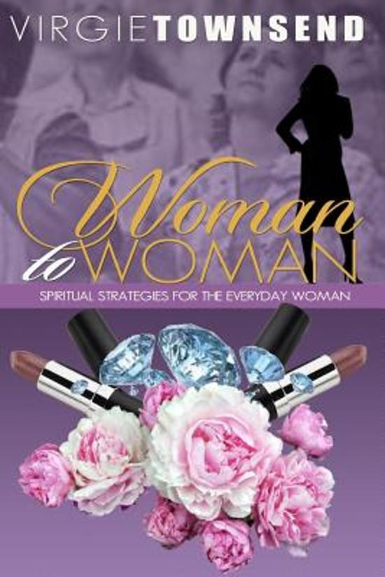 Woman to Woman Spiritual Strategies for the Everyday Woman