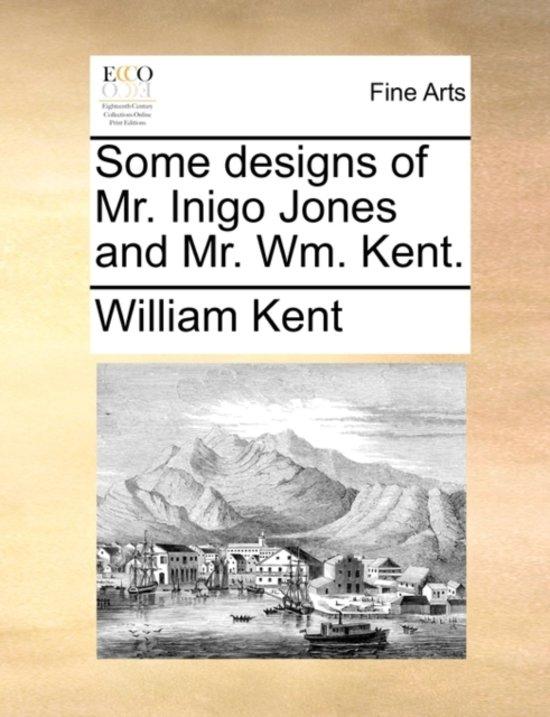 Some Designs of Mr. Inigo Jones and Mr. Wm. Kent.