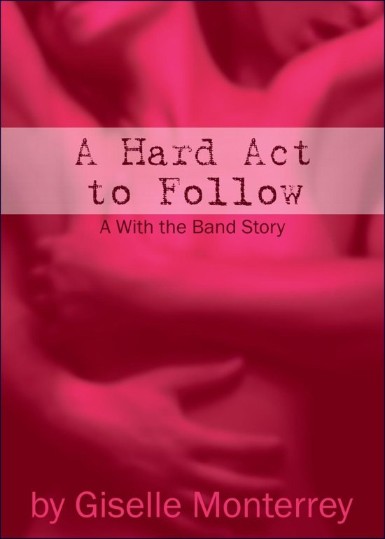 A Hard Act to Follow: A With the Band Story