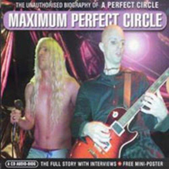 Maximum Perfect Circle: The Unauthorised Biography Of A Perfect Circle