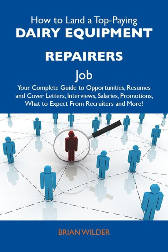 How to Land a Top-Paying Dairy equipment repairers Job: Your Complete Guide to Opportunities, Resumes and Cover Letters, Interviews, Salaries, Promotions, What to Expect From Recruiters and More