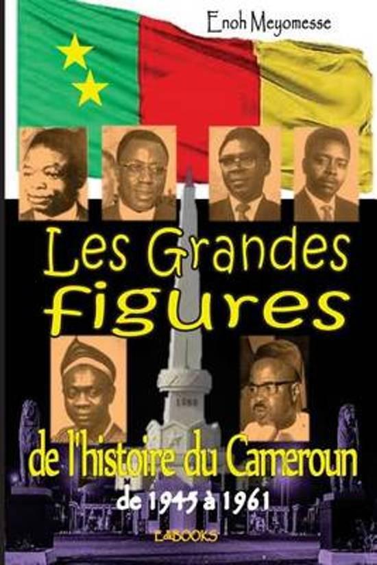 Les Grandes Figures de l'Histoire Du Cameroun