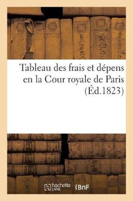 Tableau Des Frais Et D pens En La Cour Royale de Paris