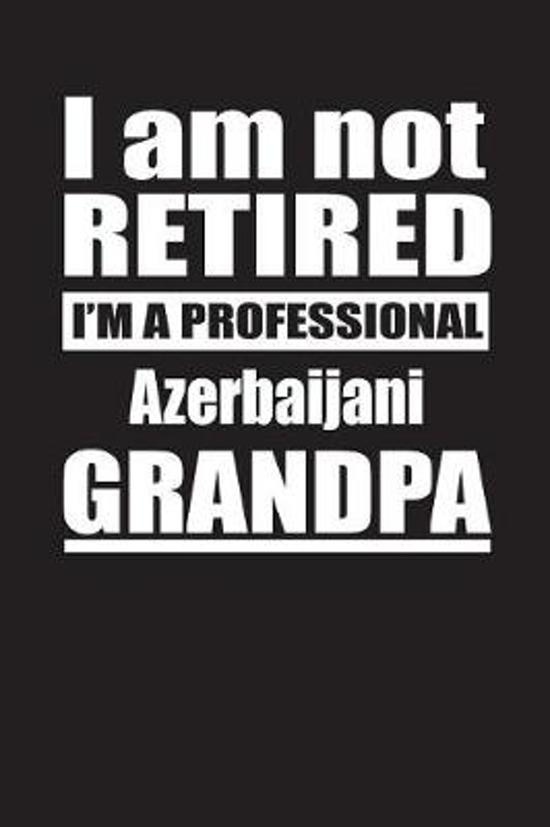 I Am Not Retired I'm A Professional Azerbaijani Grandpa
