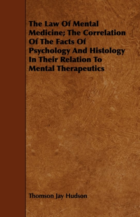 The Law Of Mental Medicine; The Correlation Of The Facts Of Psychology And Histology In Their Relation To Mental Therapeutics