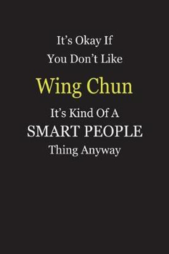 It's Okay If You Don't Like Wing Chun It's Kind Of A Smart People Thing Anyway