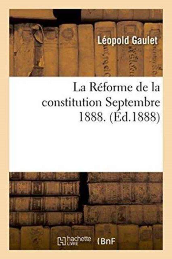 La R�forme de la Constitution, Septembre 1888.