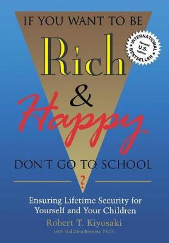 Boek cover If You Want to be Rich and Happy Dont Go to School van Robert Kiyosaki (Paperback)