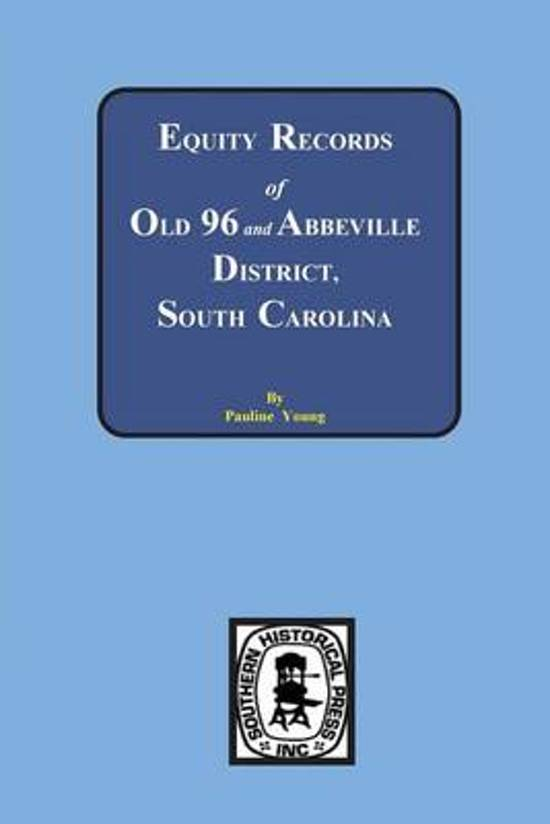 Equity Records of Old 96 and Abbeville District, S.C.