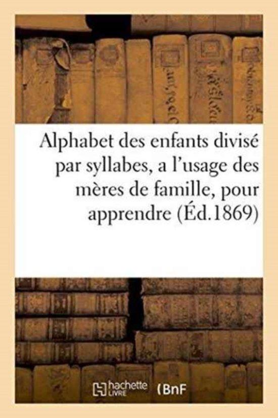Alphabet Des Enfants Divis� Par Syllabes, a l'Usage Des M�res de Famille,