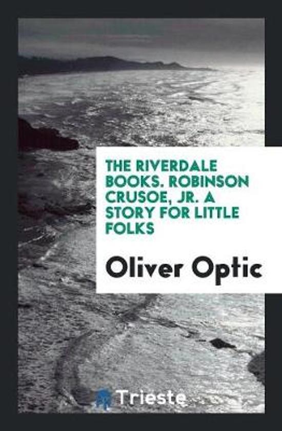 The Riverdale Books. Robinson Crusoe, Jr. a Story for Little Folks