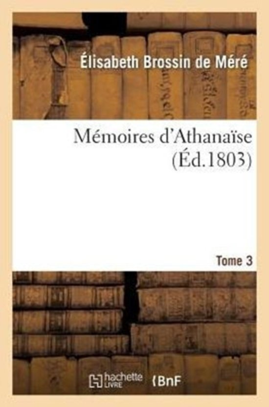 M�moires d'Athana�se. Tome 3