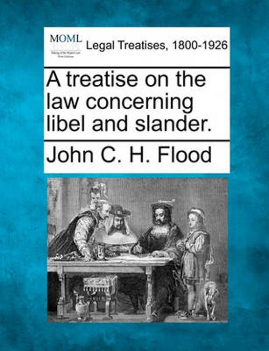 A Treatise on the Law Concerning Libel and Slander.