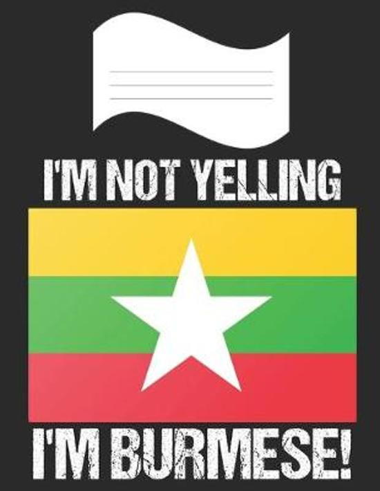I'm Not Yelling I'm Burmese: Notebook (Journal, Diary) For Burmese - 60 Sheets - 120 Lined Pages