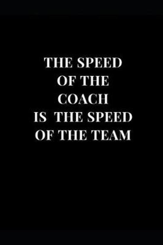 The Speed Of The Coach Is The Speed Of The Team