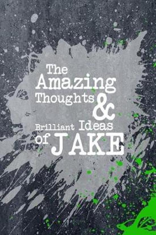 The Amazing Thoughts and Brilliant Ideas of Jake