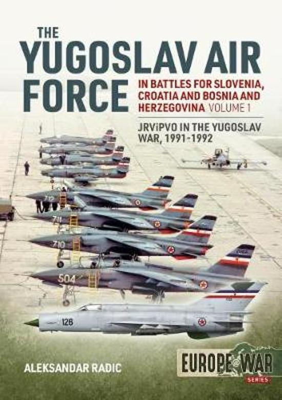 The Yugoslav Air Force in the Battles for Slovenia, Croatia and Bosnia and Herzegovina 1991-92