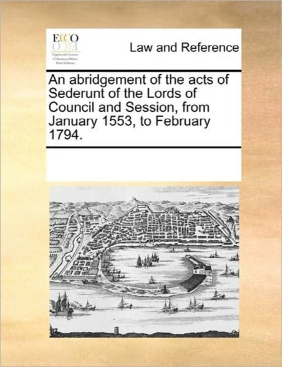 An Abridgement of the Acts of Sederunt of the Lords of Council and Session, from January 1553, to February 1794.