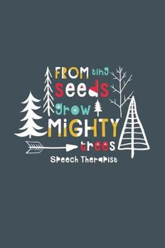 From Tiny Seeds Grow Mighty Speech Therapist