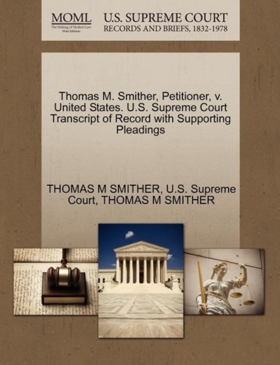 Thomas M. Smither, Petitioner, V. United States. U.S. Supreme Court Transcript of Record with Supporting Pleadings