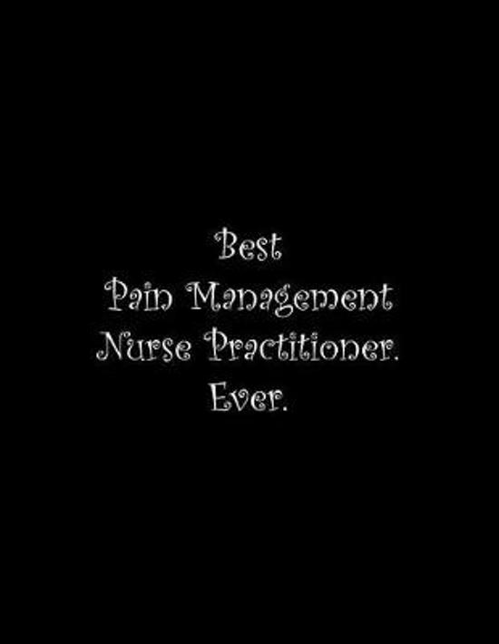 Best Pain Management Nurse Practitioner. Ever