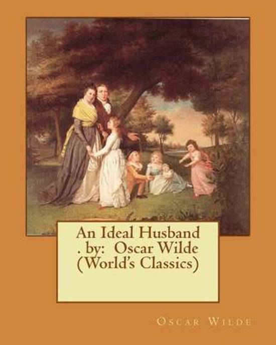 essays on an ideal husband oscar wilde Oscar wilde biography of oscar wilde and a searchable collection of works subscribe for ad (1894), an ideal husband (1895), and the importance of being earnest.