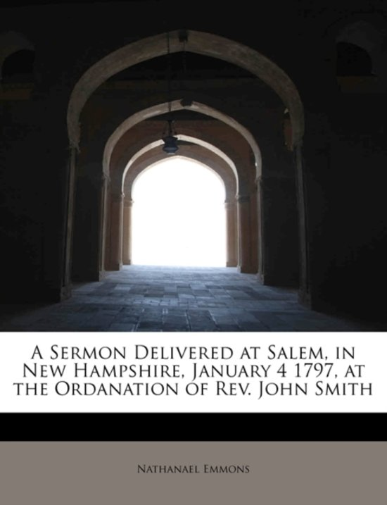 A Sermon Delivered at Salem, in New Hampshire, January 4 1797, at the Ordanation of REV. John Smith
