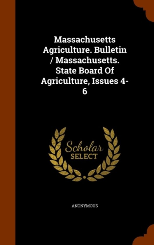 Massachusetts Agriculture. Bulletin / Massachusetts. State Board of Agriculture, Issues 4-6