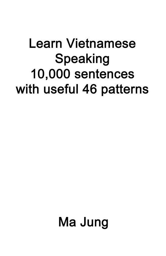 Learn Vietnamese Speaking 10,000 sentences with useful 46 patterns