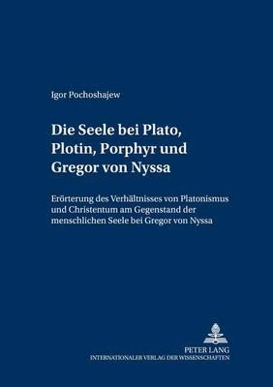 Die Seele Bei Plato, Plotin, Porphyr Und Gregor Von Nyssa