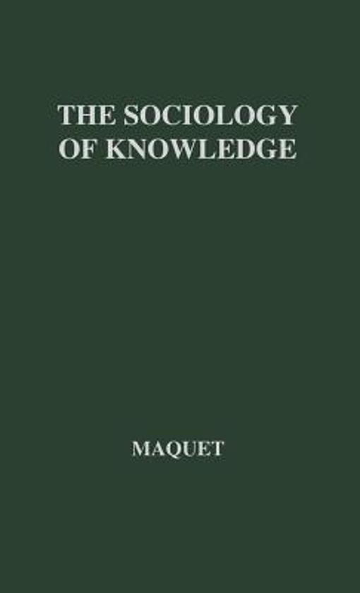 the sociology of knowledge Sociology of knowledge is the study of the social bases of what is known, believed or valued both by individuals and society the essential idea is that knowledge itself, how it is defined and constituted, is a cultural construction shaped by social context and history.