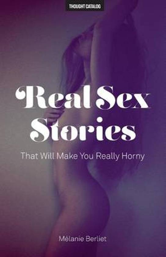 Real Sex Stories That Will Make You Really Horny
