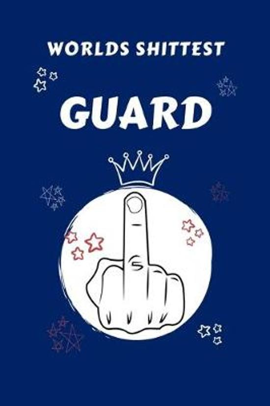 Worlds Shittest Guard: Perfect Gag Gift For The Worlds Shittest Guard - Blank Lined Notebook Journal - 100 Pages 6 x 9 Format - Office - Work
