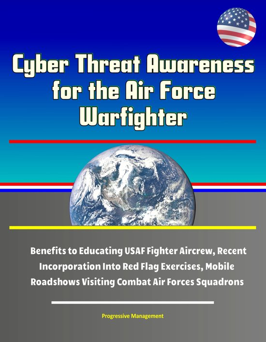 Cyber Threat Awareness for the Air Force Warfighter: Benefits to Educating USAF Fighter Aircrew, Recent Incorporation Into Red Flag Exercises, Mobile Roadshows Visiting Combat Air Forces Squadrons