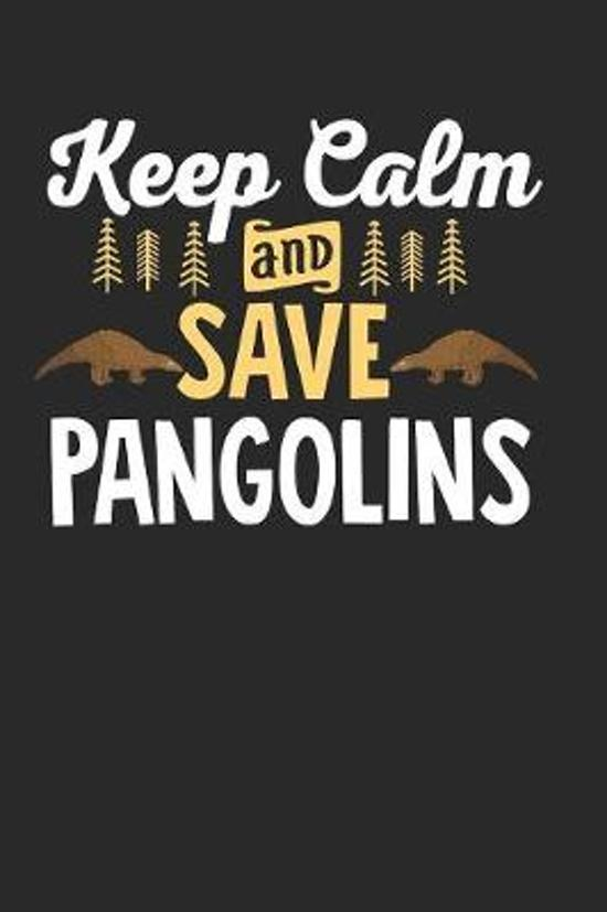Keep Calm Save Pangolins: Blank Lined Journal Pangolin Notebook - 6x9 Inch - 120 Pages