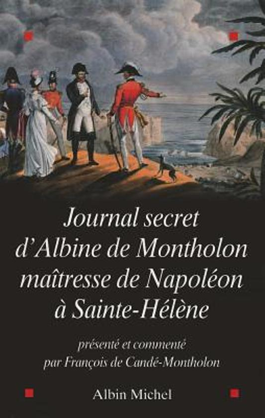 Journal Secret D'Albine de Montholon, Maitresse de Napoleon a Sainte-Helene