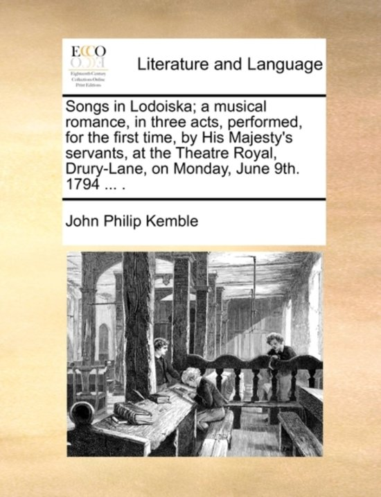 Songs in Lodoiska; A Musical Romance, in Three Acts, Performed, for the First Time, by His Majesty's Servants, at the Theatre Royal, Drury-Lane, on Monday, June 9th. 1794 ...