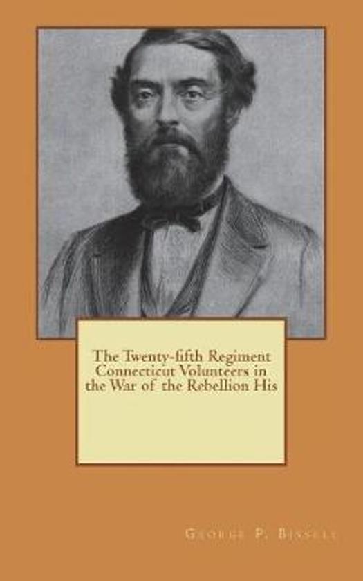 The Twenty-Fifth Regiment Connecticut Volunteers in the War of the Rebellion His