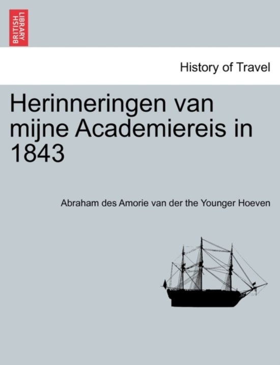 Herinneringen van mijne academiereis in 1843 - Abraham Des Amorie van der The Y Hoeven pdf epub