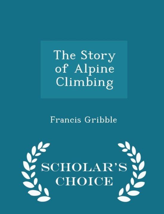 The Story of Alpine Climbing - Scholar's Choice Edition