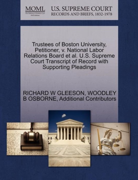 Boek cover Trustees of Boston University, Petitioner, V. National Labor Relations Board et al. U.S. Supreme Court Transcript of Record with Supporting Pleadings van Richard W Gleeson (Paperback)