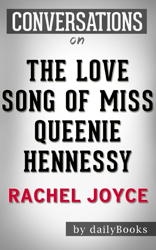 The Love Song of Miss Queenie Hennessy: A Novel by Rachel Joyce | Conversation Starters