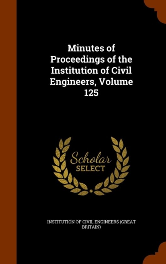 Minutes of Proceedings of the Institution of Civil Engineers, Volume 125