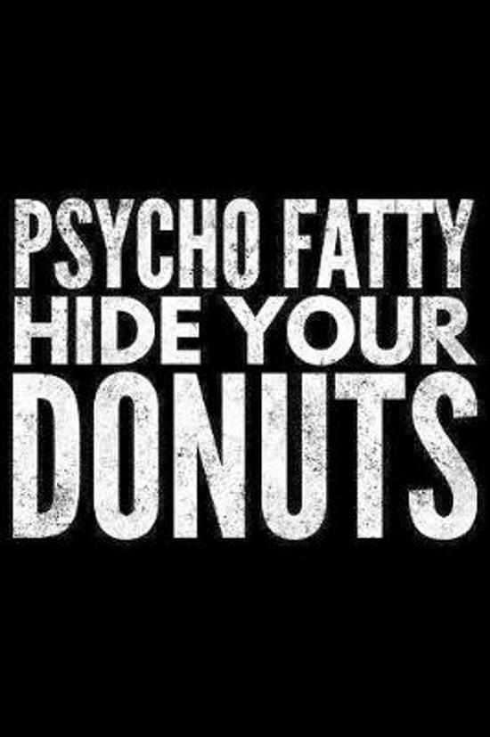 Psycho fatty hide your donuts: Notebook (Journal, Diary) for Doughnut lovers - 120 lined pages to write in