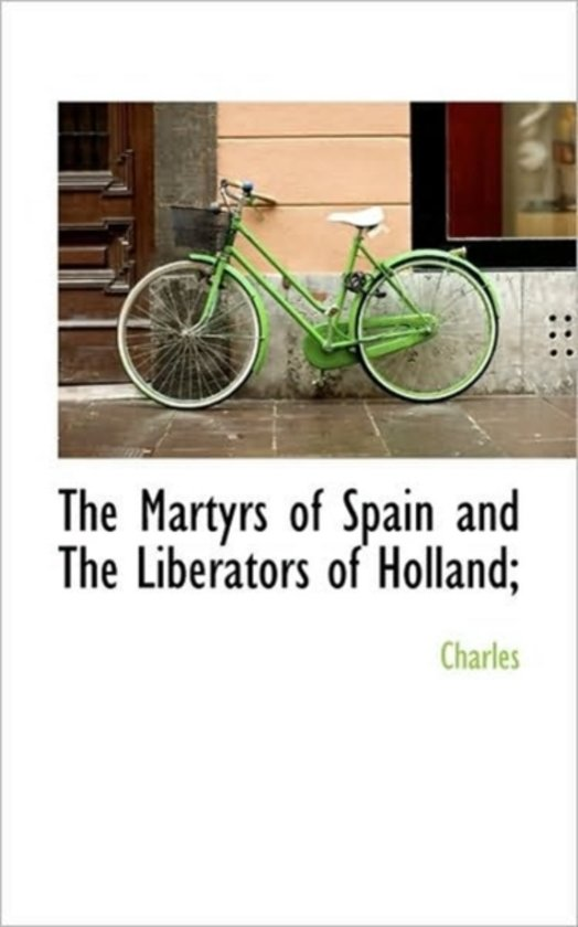 The Martyrs of Spain and the Liberators of Holland;