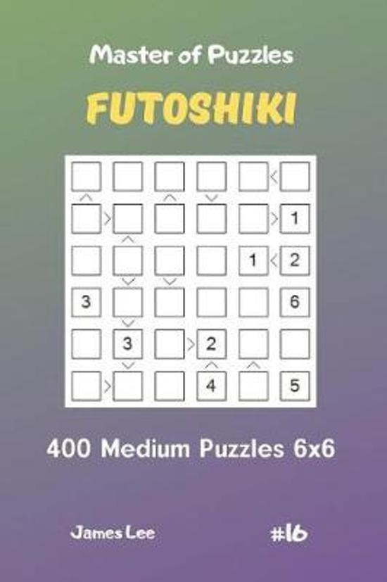 Master of Puzzles Futoshiki - 400 Medium Puzzles 6x6 Vol.16