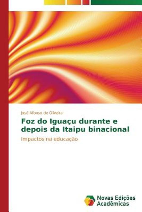 Foz Do Iguacu Durante E Depois Da Itaipu Binacional