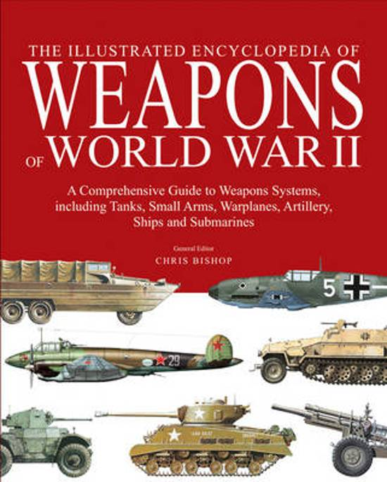 Boek cover The Illustrated Encyclopedia of Weapons of World War II van Chris Bishop (Hardcover)