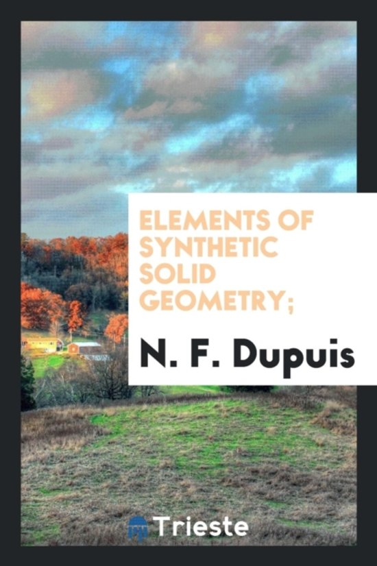Elements of Synthetic Solid Geometry;
