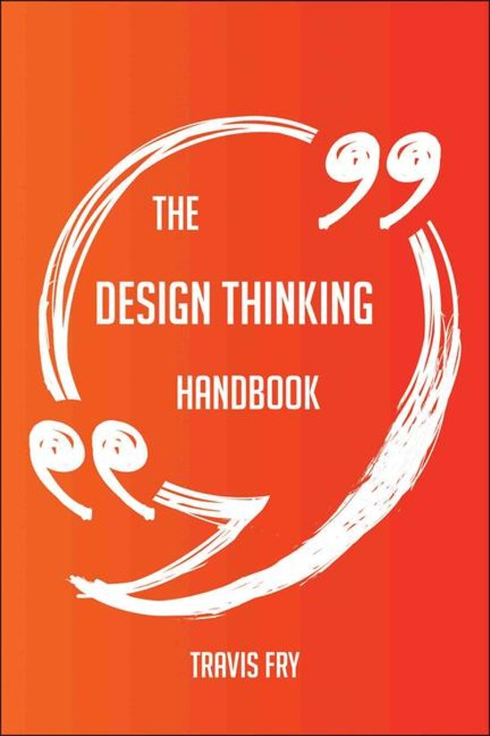 The Design Thinking Handbook - Everything You Need To Know About Design Thinking